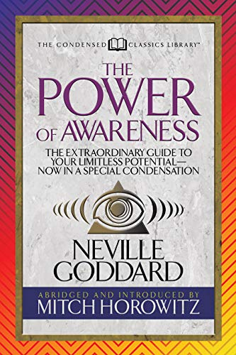 The Power of Awareness (Condensed Classics) The Extraordinary Guide to Your Limitless Potential--Now in a Special Condensation [Neville - Horowitz, Mitch] (Tapa Blanda)