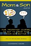 Mom and Son Journal: Fun, Prompted Journal to Get to Know Your Teen Son Better (fill in the blank journal) (Volume 1)