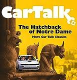 Car Talk: The Hatchback of Notre Dame: More Car Talk Classics