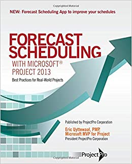 Forecast Scheduling with Microsoft Project 2013: Eric Uyttewaal