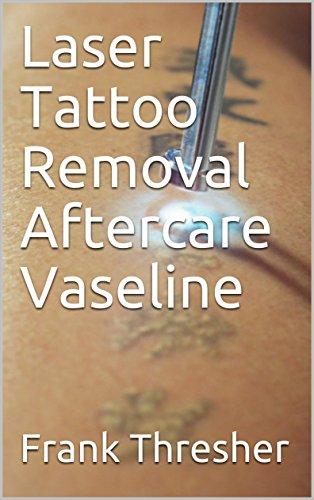 Amazon.com: Laser Tattoo Removal Aftercare Vaseline eBook: Frank ...