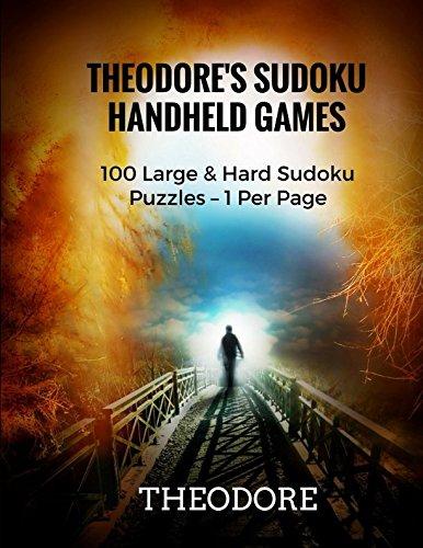 Theodore's Sudoku Handheld Games: 100 Large & Hard Sudoku Puzzles – 1 Per - 100 Handheld Games