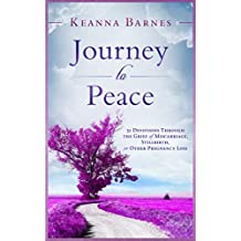 Journey to Peace: 31 Devotions Through the Grief of Miscarriage, Stillbirth, or Other Pregnancy Loss