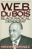 W. E. B. du Bois : Black Radical Democrat, Marable, Manning, 0805777717