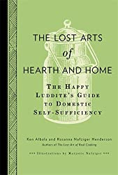 The Lost Arts of Hearth & Home: The Happy Luddite's Guide to Domestic Self-Sufficiency