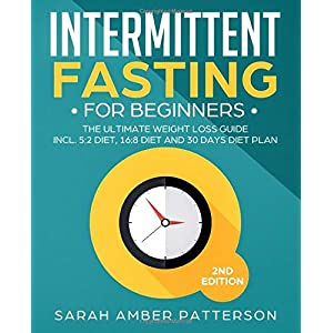 Intermittent Fasting for Beginners: The Ultimate Weight Loss Guide incl. 5:2 Diet, 16:8 Diet and 30 Days Diet Plan