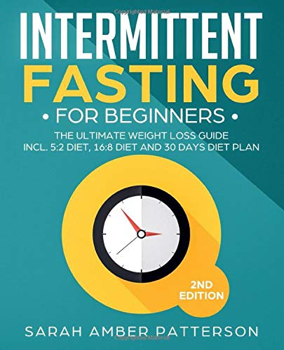 Intermittent Fasting for Beginners: The Ultimate Weight Loss Guide incl. 5:2 Diet, 16:8 Diet and 30 Days Diet Plan por Sarah Amber Patterson