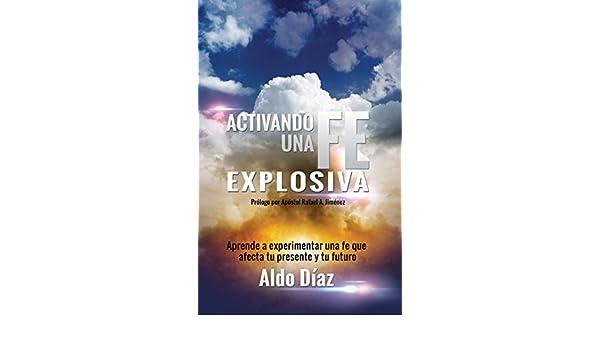 Activando una FE explosiva: Aprende a experimentar una fe que afecte tu presente y tu futuro (Spanish Edition) - Kindle edition by Edgardo Moreno, ...