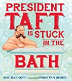 President Taft Is Stuck in the Bath, Mac Barnett, 0763663174