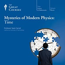 Mysteries of Modern Physics: Time Lecture by  The Great Courses, Sean Carroll Narrated by Professor Sean Carroll