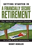 Getting Started in A Financially Secure Retirement: Pre- and Post-Retirement Planning in a Time of Great Uncertainty