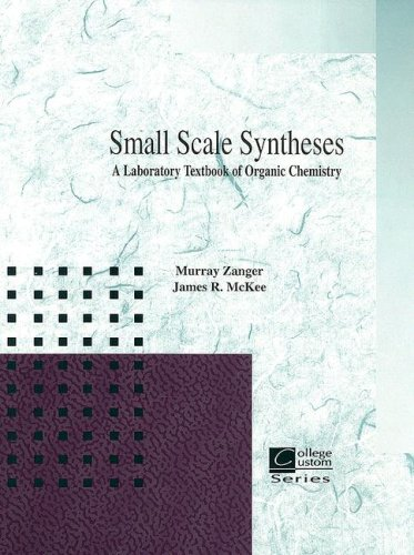 Small Scale Synthesis: A Laboratory Text of Organic Chemistry