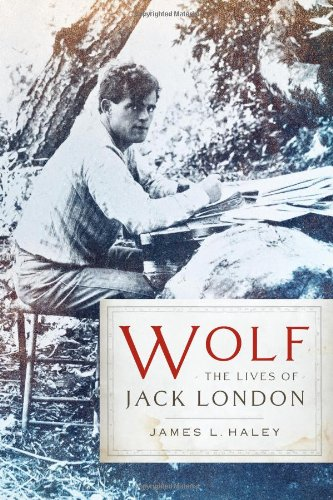 Wolf: The Lives of Jack London (Jack London An American Life)