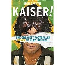 Kaiser!: The Greatest Footballer Never to Play Football
