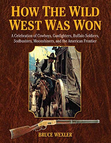 - How the Wild West Was Won: A Celebration of Cowboys, Gunfighters, Buffalo Soldiers, Sodbusters, Moonshiners, and the American Frontier
