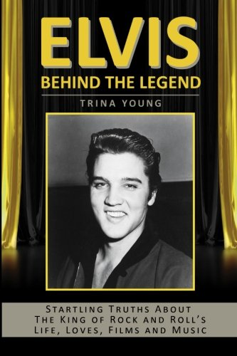 Elvis: Behind The Legend: Startling Truths About The King Of Rock And Roll's Life, Loves, Films And - Album Presley Gold First Elvis