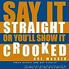 Say It Straight or You'll Show It Crooked Hörbuch von Abe Wagner Gesprochen von: Jarvis Hooten