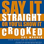 Say It Straight or You'll Show It Crooked | Abe Wagner