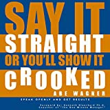 Say It Straight or You'll Show It Crooked