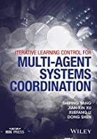 Iterative Learning Control for Multi-agent Systems Coordination Front Cover