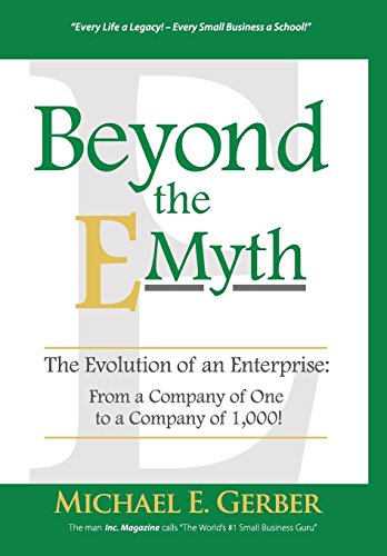 Beyond the E-Myth: The Evolution of an Enterprise: From a Company of One to a Company of ()