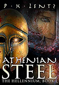 Athenian Steel: Bloody ancient historical epic with a Cosmic SF twist (The Hellennium Book 1) by [Lentz, P.K.]