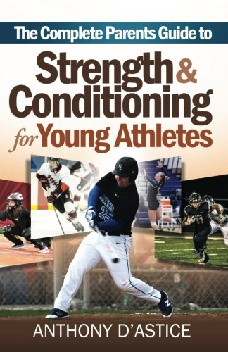 The Complete Parents Guide To Strength & Conditioning for Young Athletes