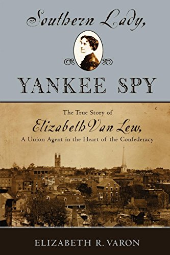 Yankees Heart - Southern Lady, Yankee Spy: The True Story of Elizabeth Van Lew, a Union Agent in the Heart of the Confederacy