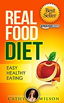 Real Food Diet: Real Food: Real Simple, Real LIfe Paleo: FOOD MATTERS (Raw Food, Raw Food Guide) by [Wilson, Cathy]