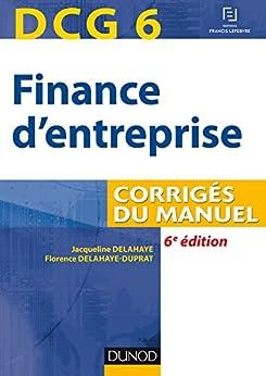 DCG 6 - Finance d'entreprise - 6e éd : Corrigés du manuel (DCG 6 - Finance d'entreprise - DCG 6 t. 1) (French Edition) by [Delahaye, Jacqueline, Delahaye-Duprat, Florence]