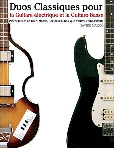 Duos Classiques pour la Guitare électrique et la Guitare Basse Pièces faciles de Bach, Mozart, Beethoven, ainsi que dautres compositeurs  [Marcó, Javier] (Tapa Blanda)