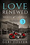 Love Renewed: Episode Three (Women of Courage Book 11)