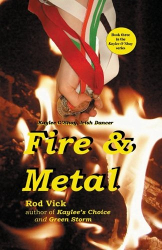 Fire & Metal (Kaylee O'Shay, Irish Dancer) (Volume 3) pdf epub