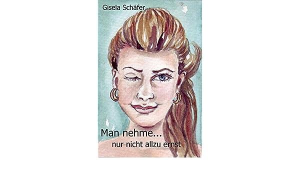 Man nehme...: nur nicht allzu ernst (German Edition)