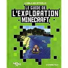 Le guide de l'exploration Minecraft: La bible non officielle