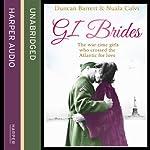 GI Brides: The Wartime Girls Who Crossed the Atlantic for Love | Duncan Barrett,Nuala Calvi