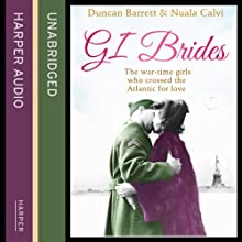 GI Brides: The Wartime Girls Who Crossed the Atlantic for Love Audiobook by Duncan Barrett, Nuala Calvi Narrated by Tania Rodrigues
