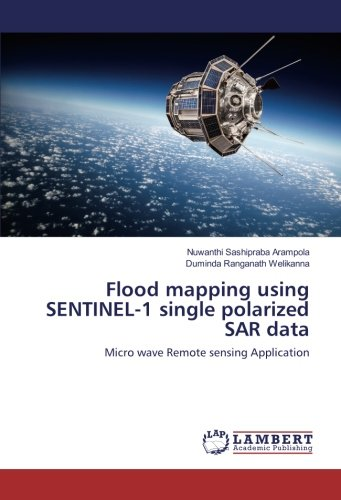 - Flood mapping using SENTINEL-1 single polarized SAR data: Micro wave Remote sensing Application