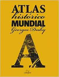 Atlas Histórico Mundial G.Duby (Larousse - Atlas): Amazon.es: Aa ...