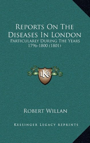Read Online Reports On The Diseases In London: Particularly During The Years 1796-1800 (1801) PDF