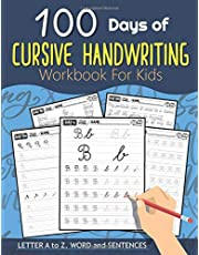 100 Days of Cursive Handwriting Workbook For Kids: 100 Days 100 Letter A to Z, Word and Sentences (Cursive Writing Books for Kids and Beginner)