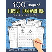100 Days of Cursive Handwriting Workbook For Kids: 100 Days 100 Letter A to Z, Word and Sentences (Cursive Writing Books…