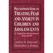 Practitioner's Guide to Treating Fear and Anxiety in Children and Adolescents: A Cognitive-Behavioral Approach (Child Therapy Series) by Andrew R. Eisen (1977-07-07)