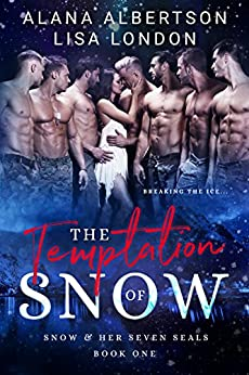The Temptation of Snow (Snow & Her Seven SEALs Book 1) by [Albertson, Alana, London, Lisa]