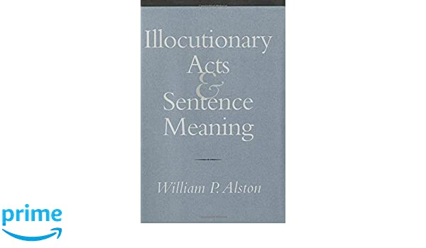 Amazon illocutionary acts and sentence meaning 9780801436697 amazon illocutionary acts and sentence meaning 9780801436697 william p alston books stopboris Image collections