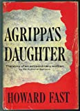 AGRIPPA'S DAUGHTER The Story of an Extraodinary woman. (a novel)