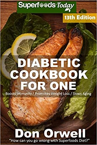 Diabetic Cookbook For One: Over 310 Diabetes Type-2 Quick & Easy Gluten Free Low Cholesterol Whole Foods Recipes full of Antioxidants & ... (Diabetic Natural Weight Loss Transformation)
