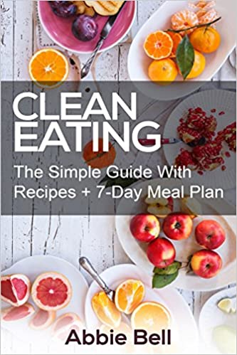 Clean eating the simple guide with delicious healthy recipes 7 clean eating the simple guide with delicious healthy recipes 7 day meal plan for wellness clean eating diet weight loss 7 day meal plan forumfinder