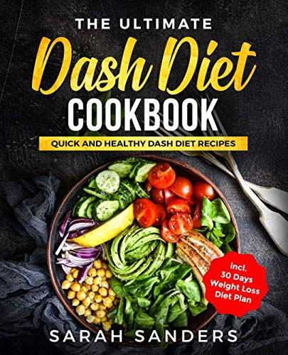 The Ultimate Dash Diet Cookbook: Quick And Healthy Dash Diet Recipes incl. 30 Days Weight Loss Diet Plan