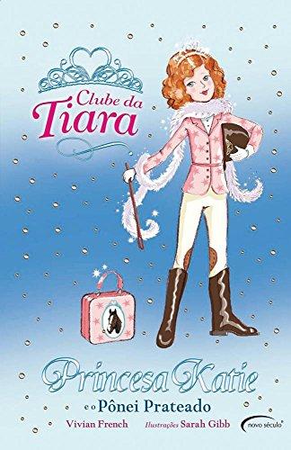 Princesa Katie e o Pônei Prateado - Coleção Clube da Tiara